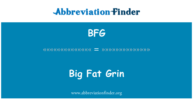 BFG: Big Fat Grin