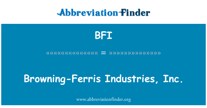 BFI: Browning-Ferris Industries, Inc.