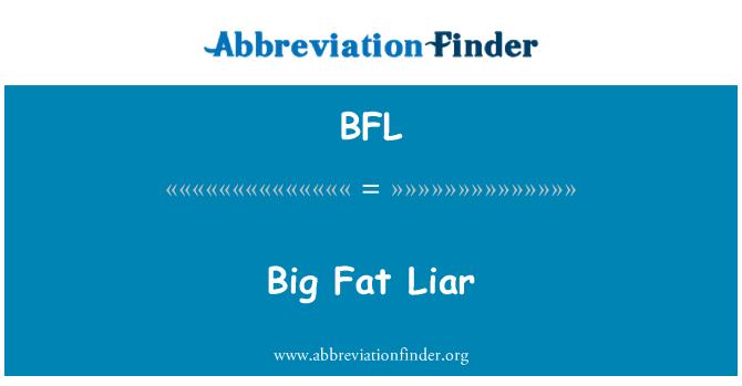 BFL: Big Fat Liar
