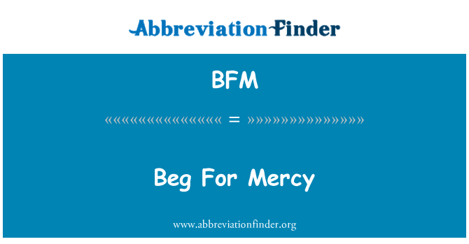BFM: Beg For Mercy