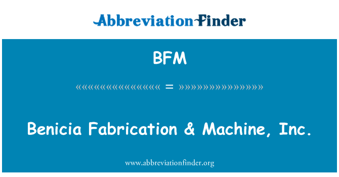 BFM: Benicia Fabrication & Machine, Inc.