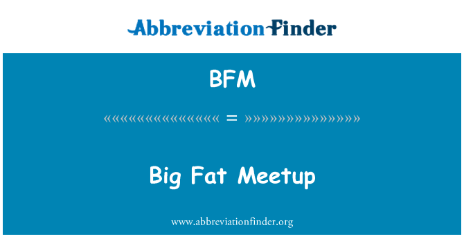 BFM: Big Fat Meetup