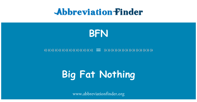 BFN: Big Fat Nothing