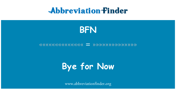 BFN: Bye for Now