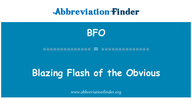 BFO: Blazing Flash of the Obvious
