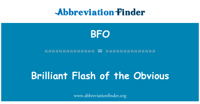 BFO: Brilliant Flash of the Obvious