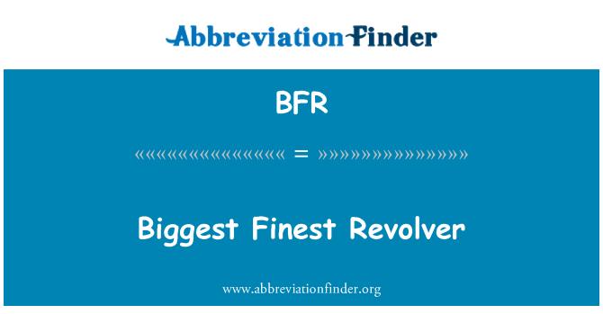 BFR: Biggest Finest Revolver