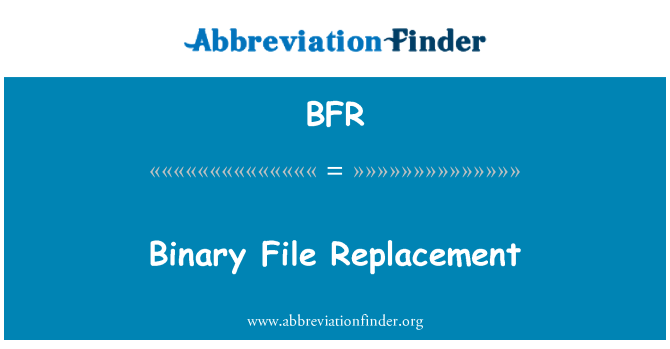 BFR: Binary File Replacement