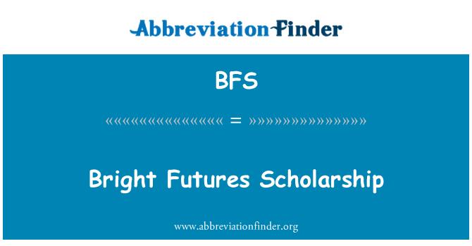 BFS: Bright Futures Scholarship