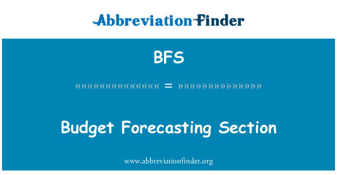 BFS: Budget Forecasting Section