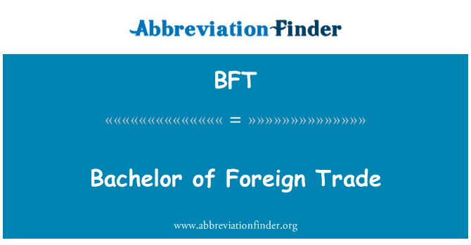 BFT: Bachelor of Foreign Trade
