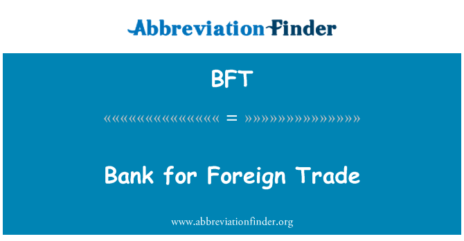 BFT: Bank for Foreign Trade