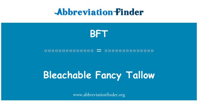 BFT: Bleachable Fancy Tallow