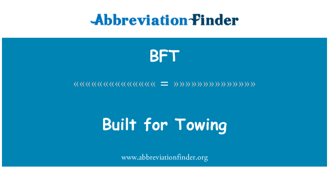 BFT: Built for Towing