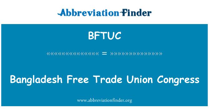 BFTUC: Bangladesh Free Trade Union Congress