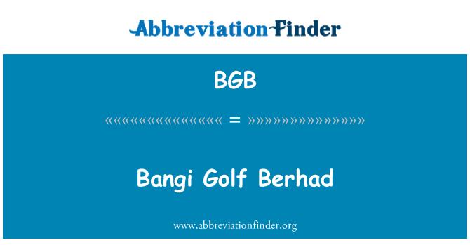 BGB: Bangi Golf Berhad