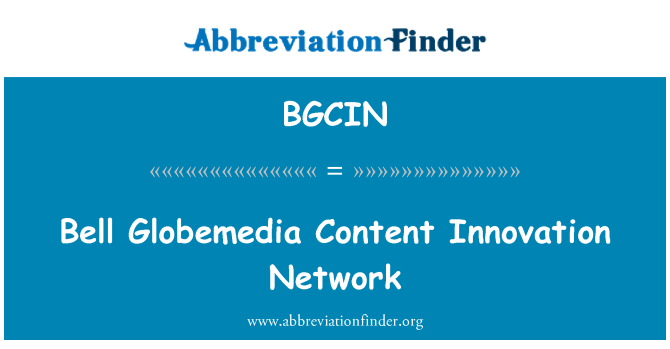 BGCIN: Bell Globemedia Content Innovation Network