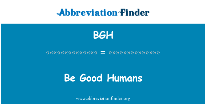 BGH: Be Good Humans