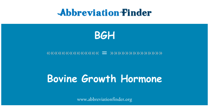 BGH: Bovine Growth Hormone