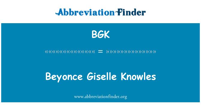 BGK: Beyonce Giselle Knowles