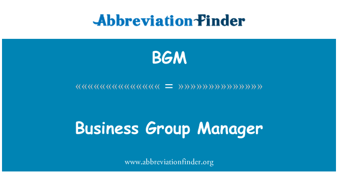 BGM: Business Group Manager