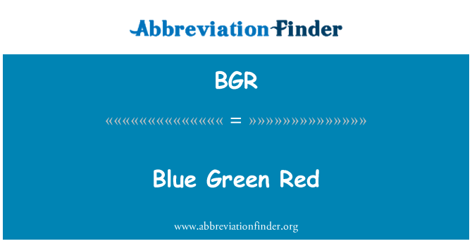 BGR: Blue Green Red