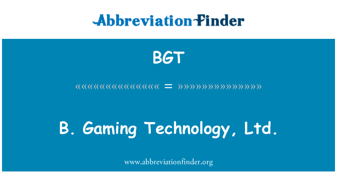 BGT: B. Gaming Technology, Ltd.