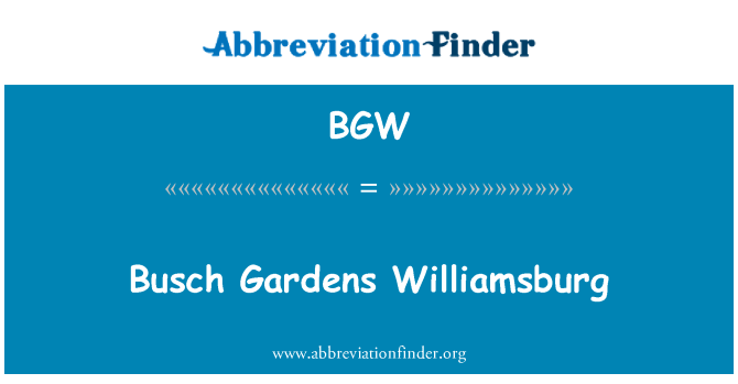 BGW: Busch Gardens Williamsburg