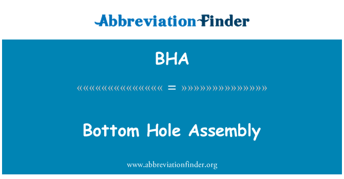 BHA: Bottom Hole Assembly