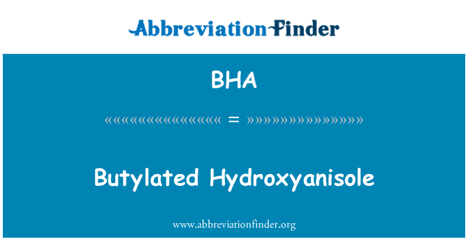 BHA: Butylated Hydroxyanisole