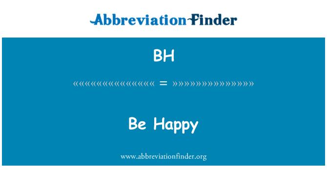 BH: Be Happy
