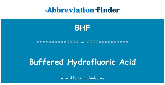 BHF: Buffered Hydrofluoric Acid