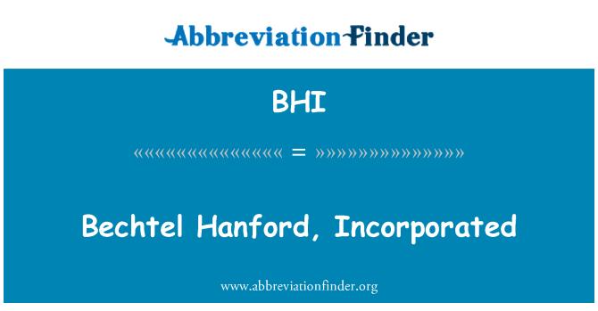 BHI: Bechtel Hanford, Incorporated