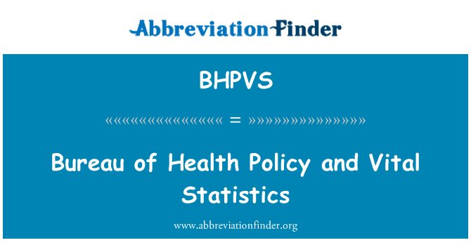 BHPVS: Bureau of Health Policy and Vital Statistics