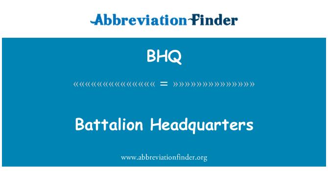 BHQ: Battalion Headquarters