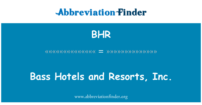 BHR: Bass Hotels and Resorts, Inc.