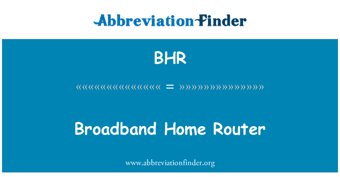BHR: Broadband Home Router