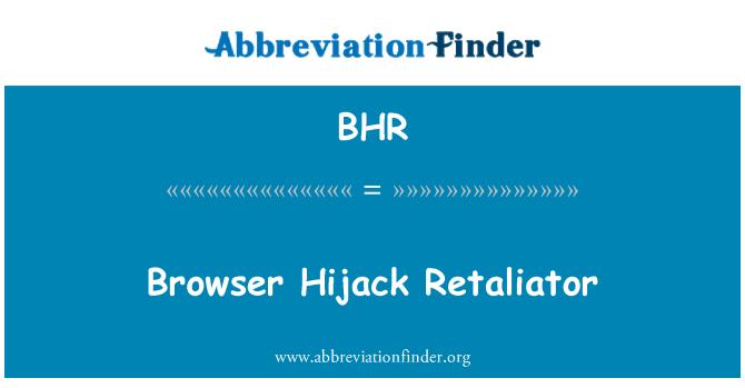 BHR: Browser Hijack Retaliator