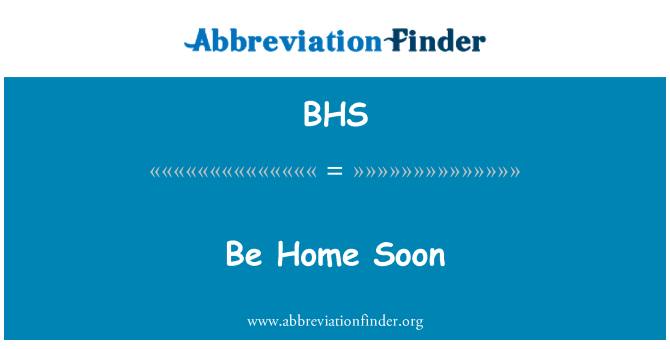 BHS: Be Home Soon
