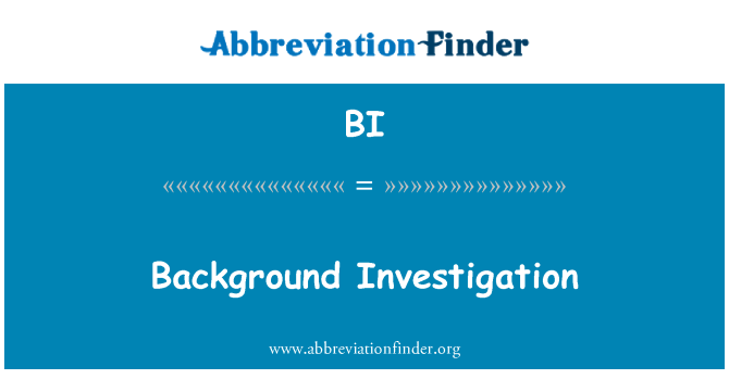 BI: Background Investigation