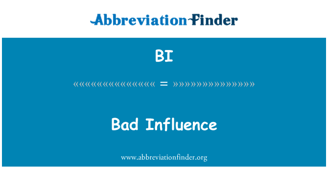 BI: Bad Influence