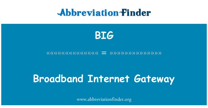 BIG: Broadband Internet Gateway