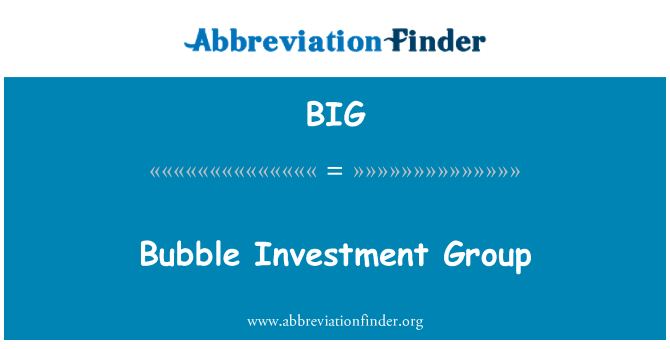 BIG: Bubble Investment Group