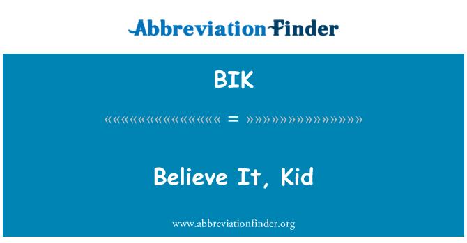 BIK: Believe It, Kid