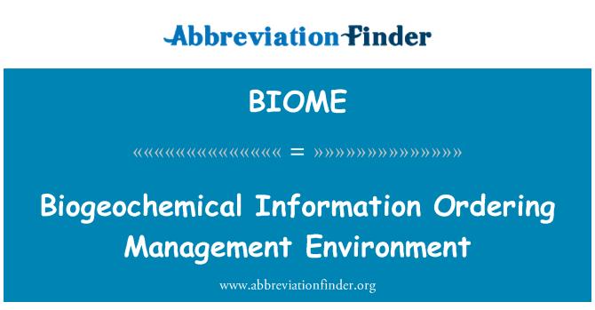 BIOME: Biogeochemical Information Ordering Management Environment