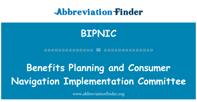 BIPNIC: Benefits Planning and Consumer Navigation Implementation Committee