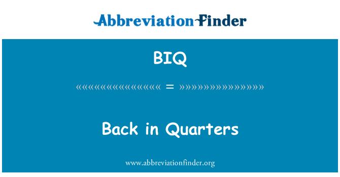 BIQ: Back in Quarters
