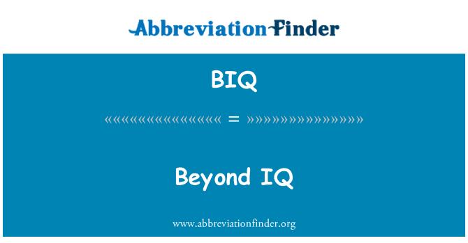 BIQ: Beyond IQ