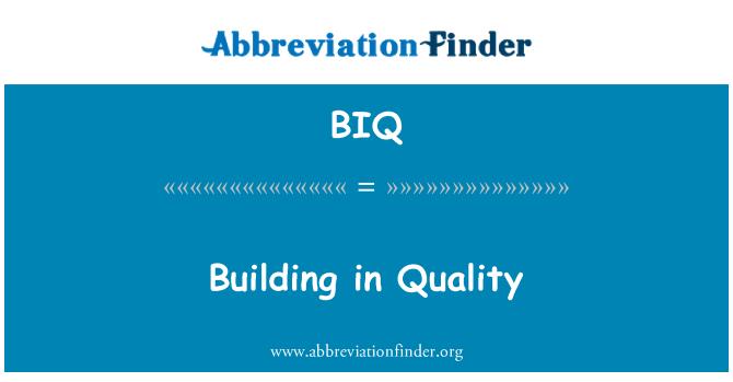 BIQ: Building in Quality