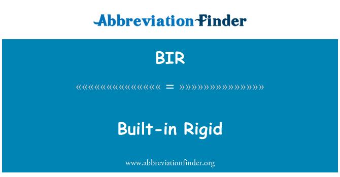 BIR: Built-in Rigid